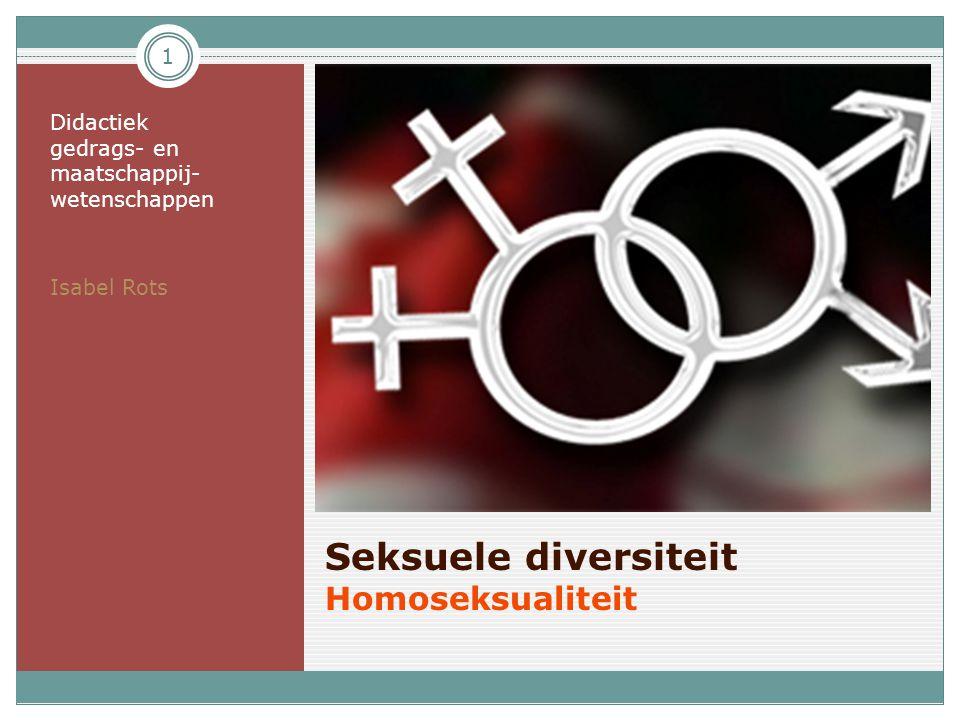 Seksuele diversiteit Homoseksualiteit Didactiek gedrags- en maatschappij- wetenschappen Isabel Rots 1