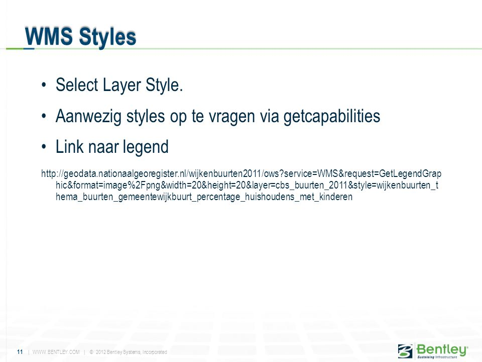 11 | WWW.BENTLEY.COM | © 2012 Bentley Systems, Incorporated •Select Layer Style. •Aanwezig styles op te vragen via getcapabilities •Link naar legend h