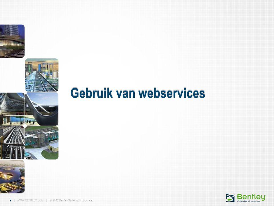 2 | WWW.BENTLEY.COM | © 2012 Bentley Systems, Incorporated Gebruik van webservices
