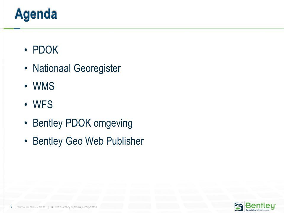 3 | WWW.BENTLEY.COM | © 2012 Bentley Systems, Incorporated •PDOK •Nationaal Georegister •WMS •WFS •Bentley PDOK omgeving •Bentley Geo Web Publisher Ag