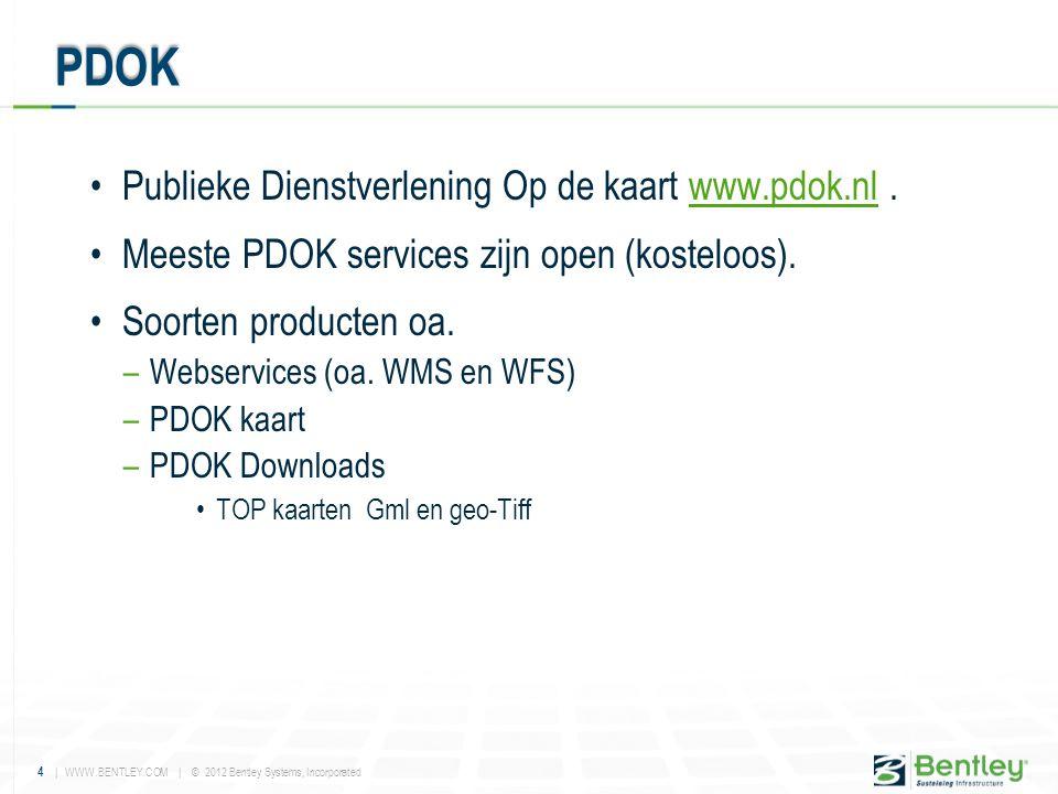 4 | WWW.BENTLEY.COM | © 2012 Bentley Systems, Incorporated •Publieke Dienstverlening Op de kaart www.pdok.nl.www.pdok.nl •Meeste PDOK services zijn op