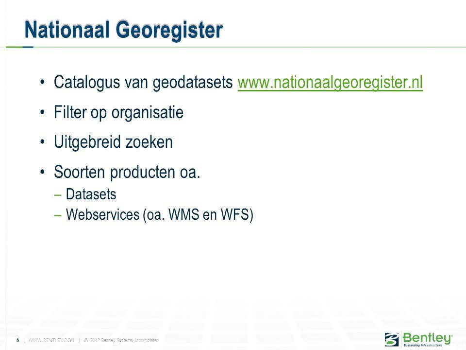 5 | WWW.BENTLEY.COM | © 2012 Bentley Systems, Incorporated •Catalogus van geodatasets www.nationaalgeoregister.nlwww.nationaalgeoregister.nl •Filter o