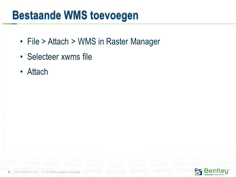 10 | WWW.BENTLEY.COM | © 2012 Bentley Systems, Incorporated •Selecteer in Raster Manager de gekoppelde xwms file.