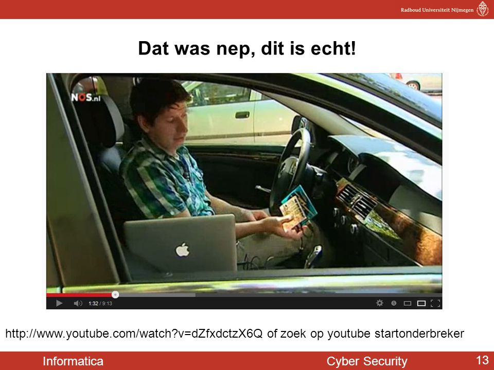 Informatica Cyber Security 13 Dat was nep, dit is echt! http://www.youtube.com/watch?v=dZfxdctzX6Q of zoek op youtube startonderbreker