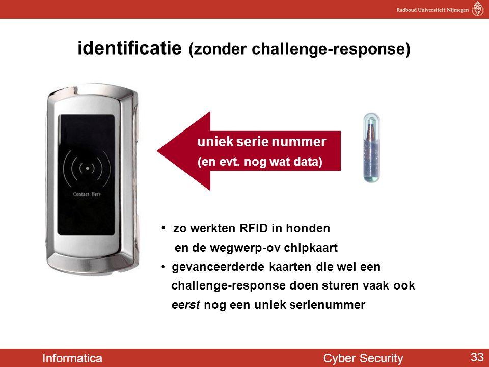 Informatica Cyber Security 33 identificatie (zonder challenge-response) uniek serie nummer (en evt. nog wat data) • zo werkten RFID in honden en de we