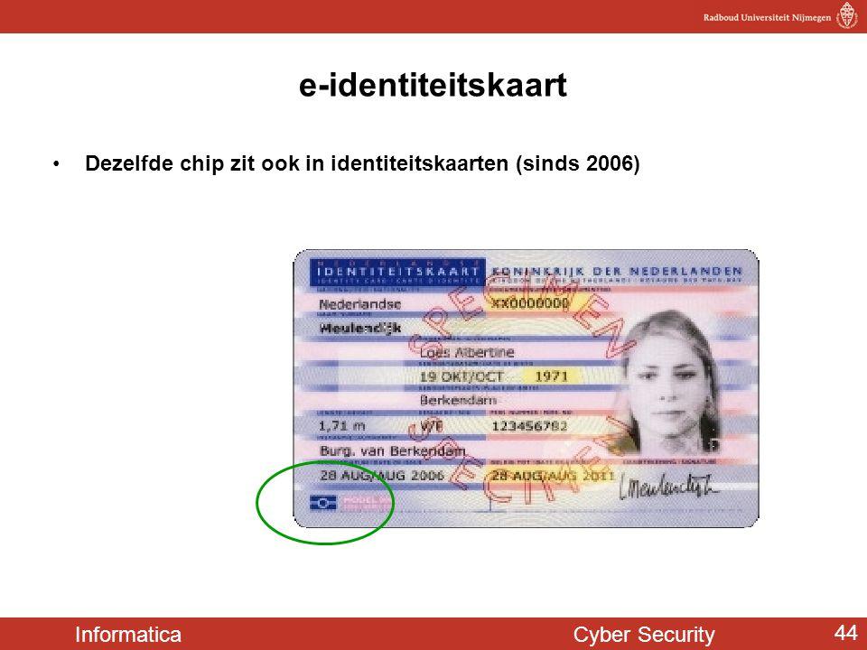 Informatica Cyber Security 44 e-identiteitskaart •Dezelfde chip zit ook in identiteitskaarten (sinds 2006)