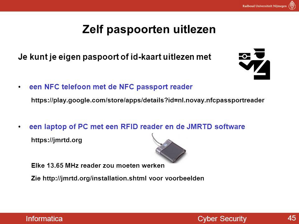 Informatica Cyber Security 45 Zelf paspoorten uitlezen Je kunt je eigen paspoort of id-kaart uitlezen met •een NFC telefoon met de NFC passport reader