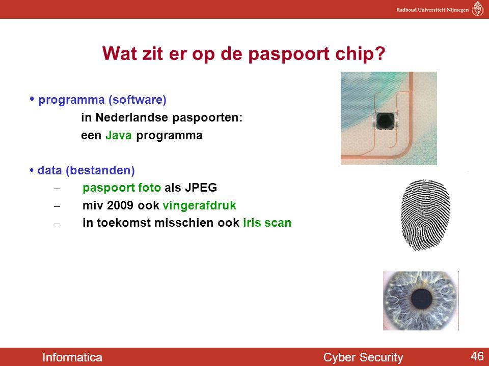 Informatica Cyber Security 46 Wat zit er op de paspoort chip? • programma (software) in Nederlandse paspoorten: een Java programma • data (bestanden)