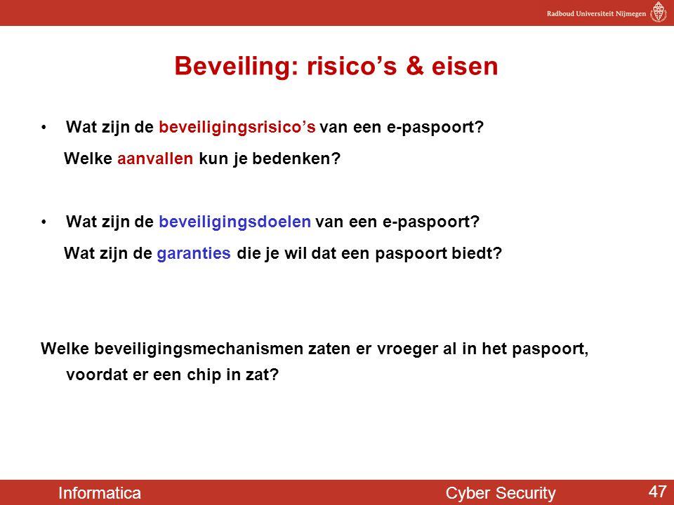Informatica Cyber Security 47 Beveiling: risico's & eisen •Wat zijn de beveiligingsrisico's van een e-paspoort? Welke aanvallen kun je bedenken? •Wat