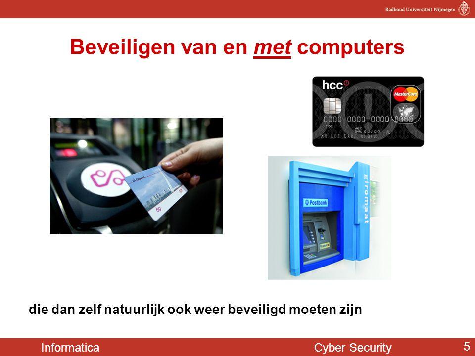 Informatica Cyber Security 5 die dan zelf natuurlijk ook weer beveiligd moeten zijn Beveiligen van en met computers