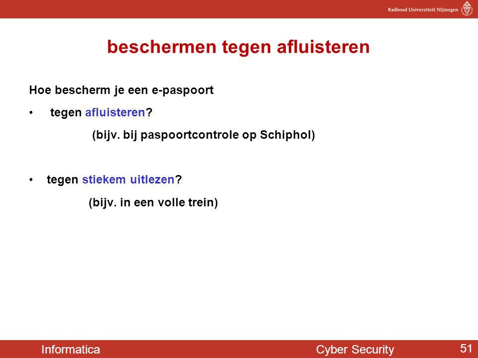 Informatica Cyber Security 51 beschermen tegen afluisteren Hoe bescherm je een e-paspoort • tegen afluisteren? (bijv. bij paspoortcontrole op Schiphol