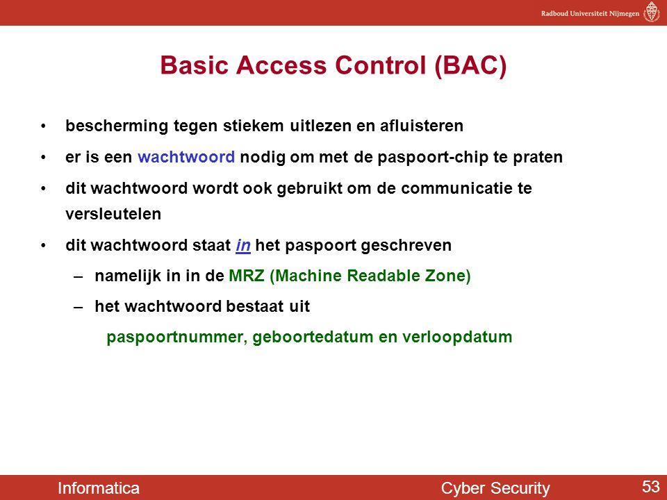 Informatica Cyber Security 53 Basic Access Control (BAC) •bescherming tegen stiekem uitlezen en afluisteren •er is een wachtwoord nodig om met de pasp