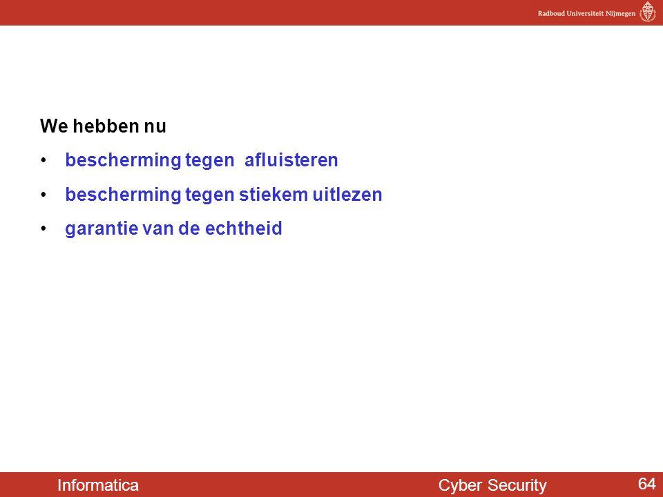 Informatica Cyber Security 64 We hebben nu •bescherming tegen afluisteren •bescherming tegen stiekem uitlezen •garantie van de echtheid