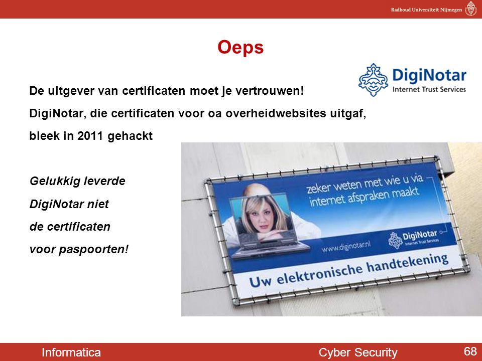 Informatica Cyber Security 68 Oeps De uitgever van certificaten moet je vertrouwen! DigiNotar, die certificaten voor oa overheidwebsites uitgaf, bleek