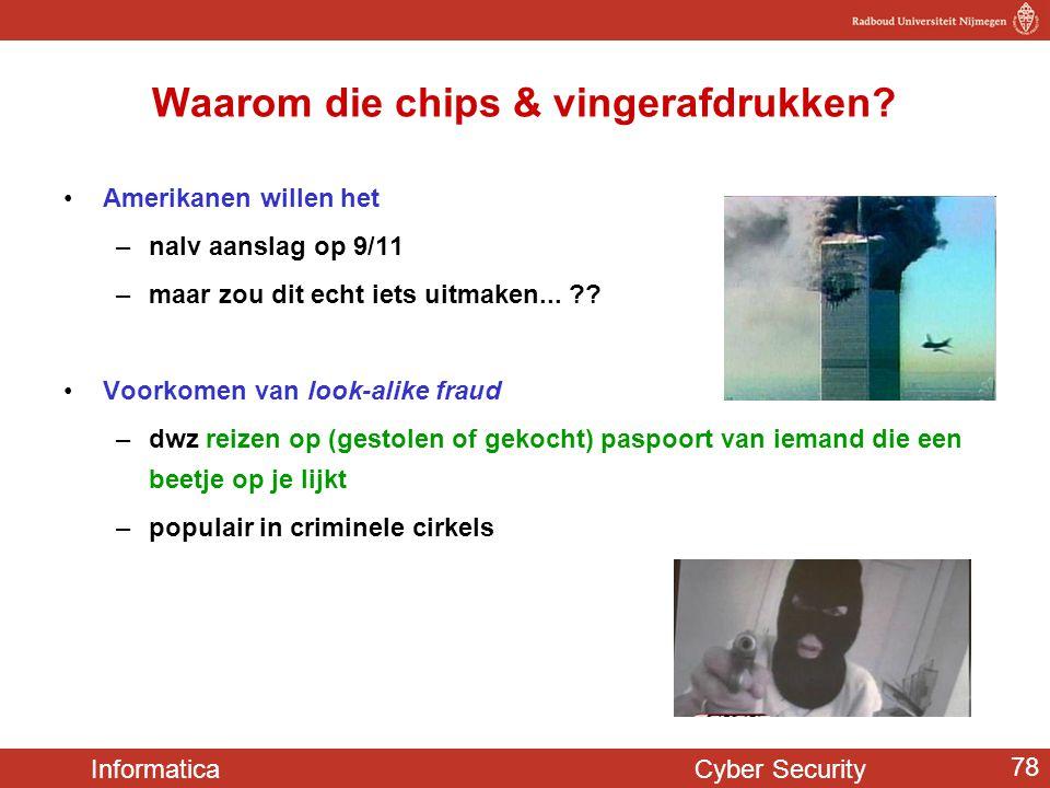 Informatica Cyber Security 78 Waarom die chips & vingerafdrukken? •Amerikanen willen het –nalv aanslag op 9/11 –maar zou dit echt iets uitmaken... ??
