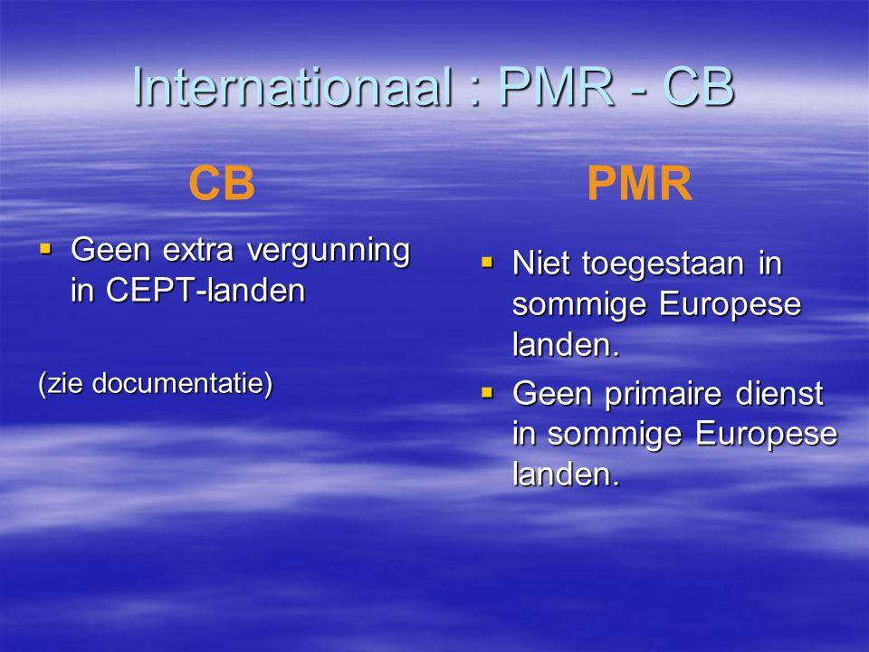 Internationaal : PMR - CB  Geen extra vergunning in CEPT-landen (zie documentatie) CBPMR  Niet toegestaan in sommige Europese landen.  Geen primair