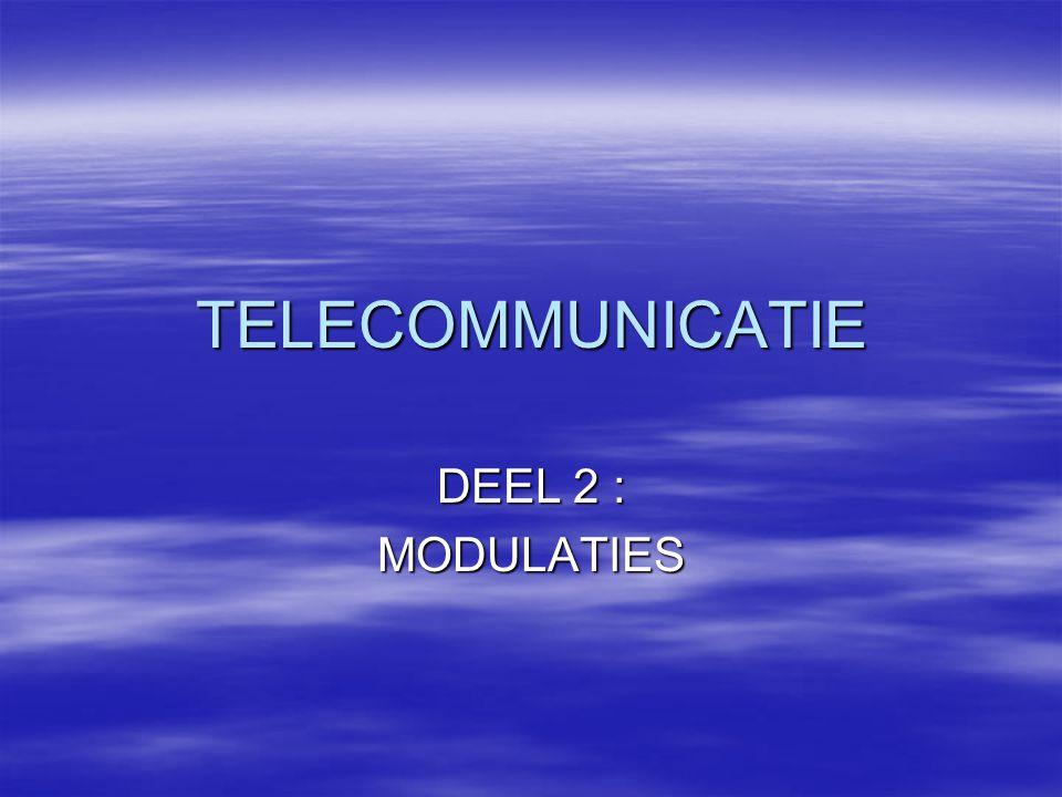 TELECOMMUNICATIE DEEL 2 : MODULATIES