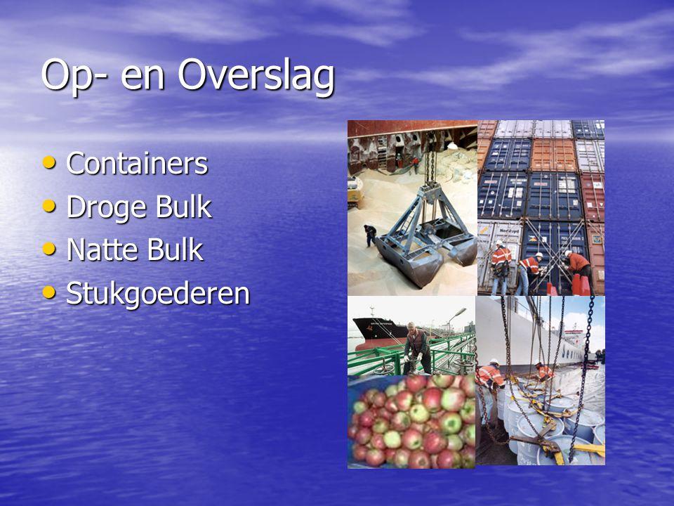 Op- en Overslag • Containers • Droge Bulk • Natte Bulk • Stukgoederen