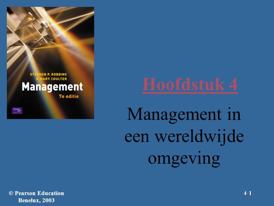 Hoofdstuk 4 Management in een wereldwijde omgeving © Pearson Education Benelux, 20034-1