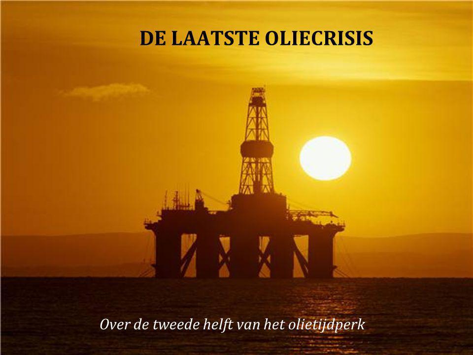 DE LAATSTE OLIECRISIS Over de tweede helft van het olietijdperk