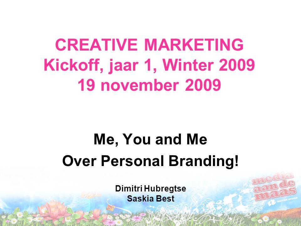 CREATIVE MARKETING Kickoff, jaar 1, Winter 2009 19 november 2009 Me, You and Me Over Personal Branding! Dimitri Hubregtse Saskia Best