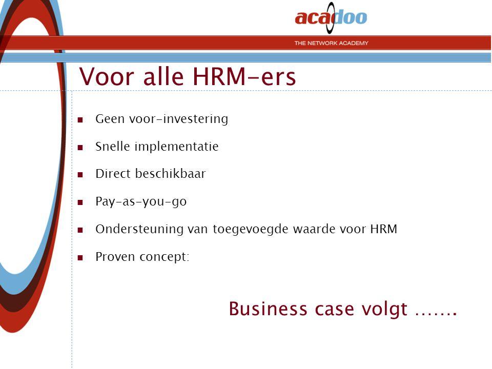 Voor alle HRM-ers  Geen voor-investering  Snelle implementatie  Direct beschikbaar  Pay-as-you-go  Ondersteuning van toegevoegde waarde voor HRM