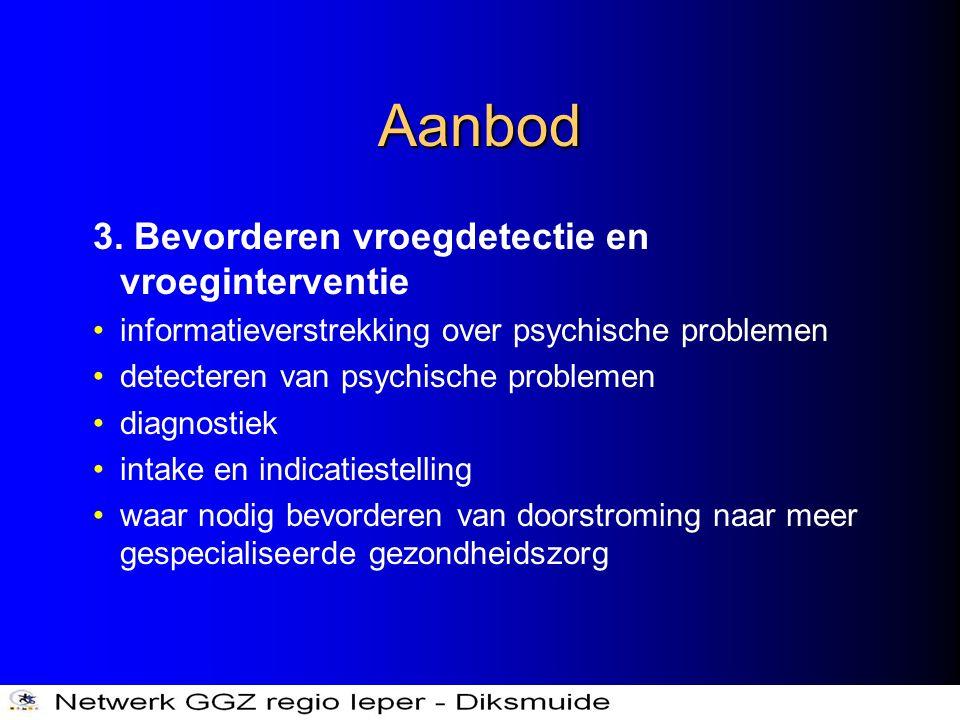 Aanbod 3. Bevorderen vroegdetectie en vroeginterventie •informatieverstrekking over psychische problemen •detecteren van psychische problemen •diagnos