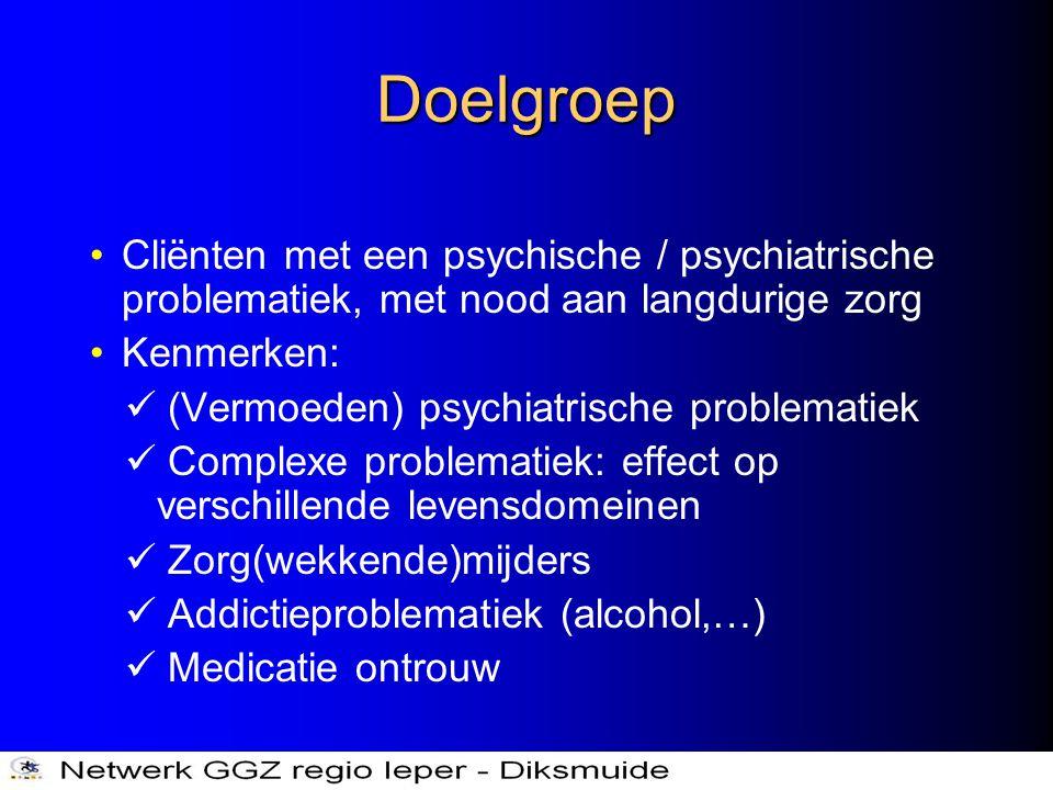 Doelgroep •Cliënten met een psychische / psychiatrische problematiek, met nood aan langdurige zorg •Kenmerken:  (Vermoeden) psychiatrische problemati