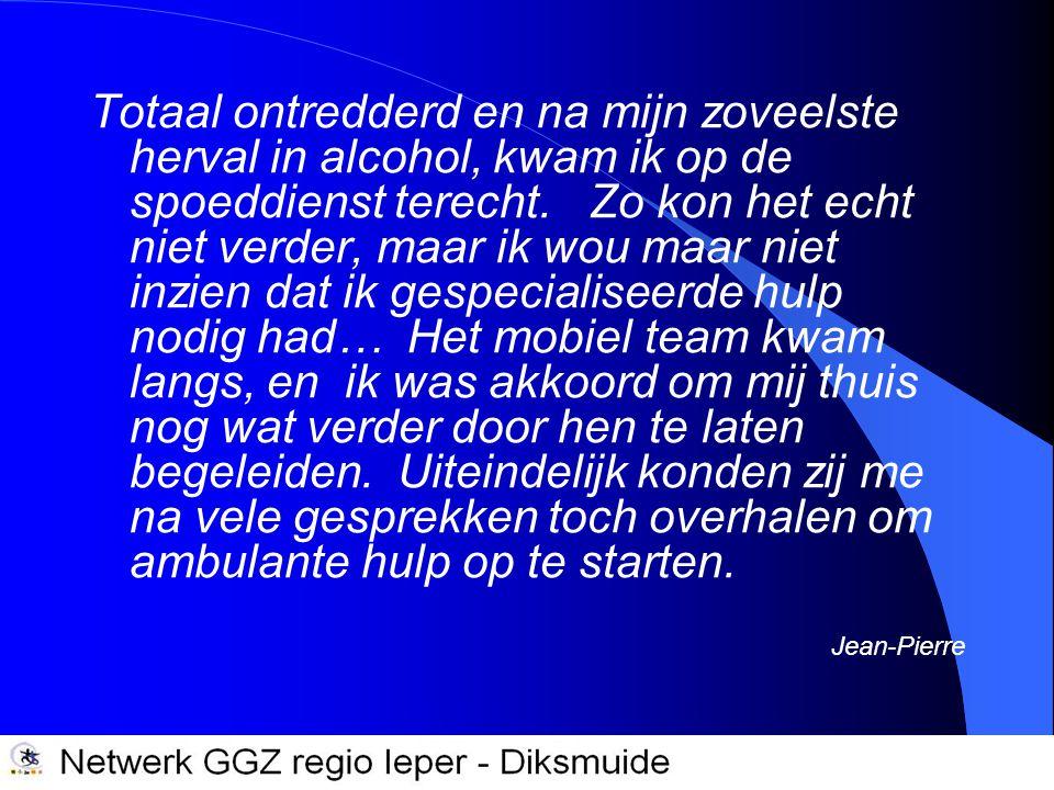 Netwerkcomité GGZ regio Ieper-Diksmuide Netwerk GGZ Ieper-Diksmuide Totaal ontredderd en na mijn zoveelste herval in alcohol, kwam ik op de spoeddiens