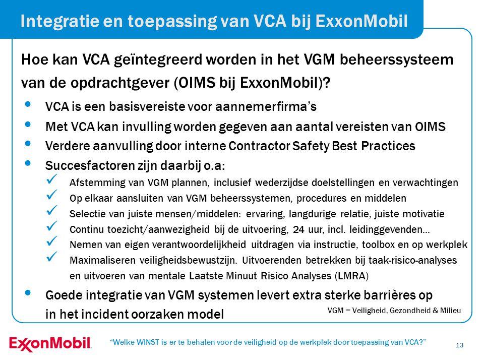 """""""Welke WINST is er te behalen voor de veiligheid op de werkplek door toepassing van VCA?"""" 13 Integratie en toepassing van VCA bij ExxonMobil Hoe kan V"""