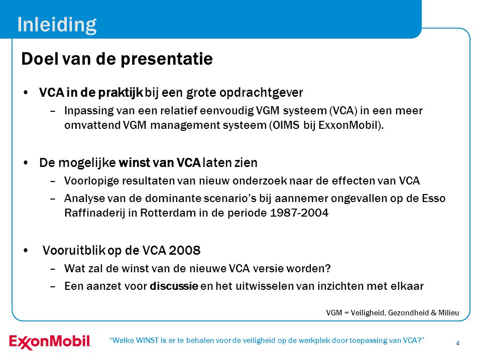"""""""Welke WINST is er te behalen voor de veiligheid op de werkplek door toepassing van VCA?"""" 4 Inleiding Doel van de presentatie •VCA in de praktijk bij"""