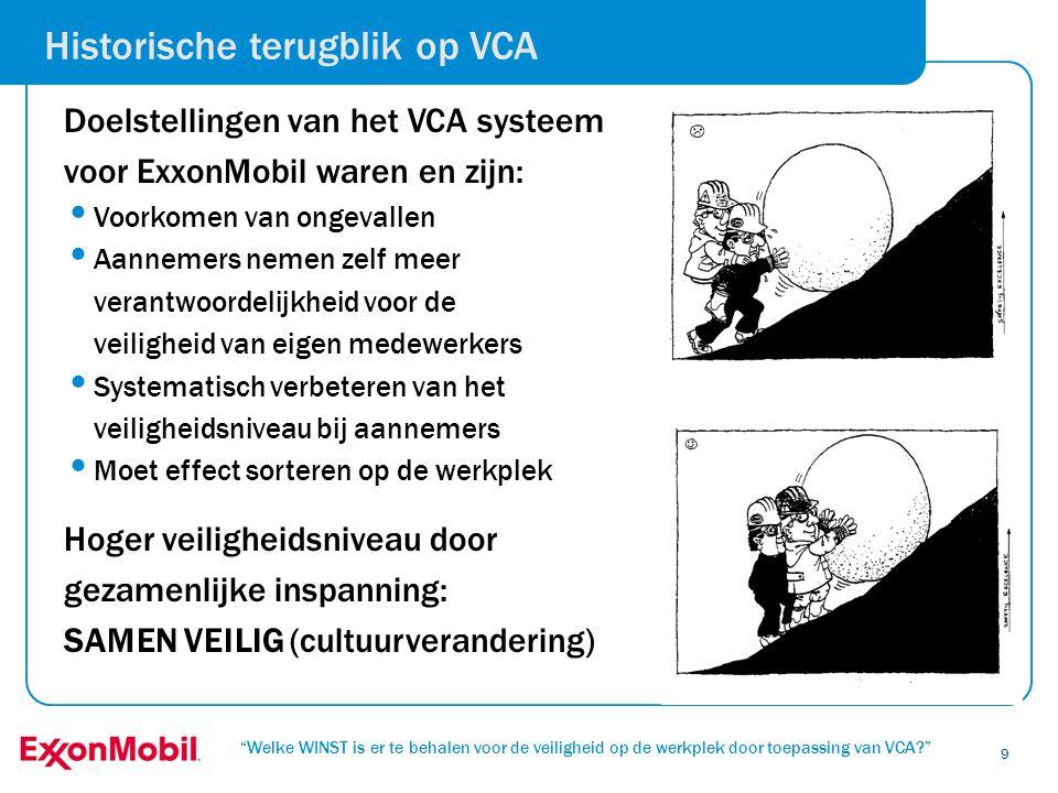 """""""Welke WINST is er te behalen voor de veiligheid op de werkplek door toepassing van VCA?"""" 9 Doelstellingen van het VCA systeem voor ExxonMobil waren e"""