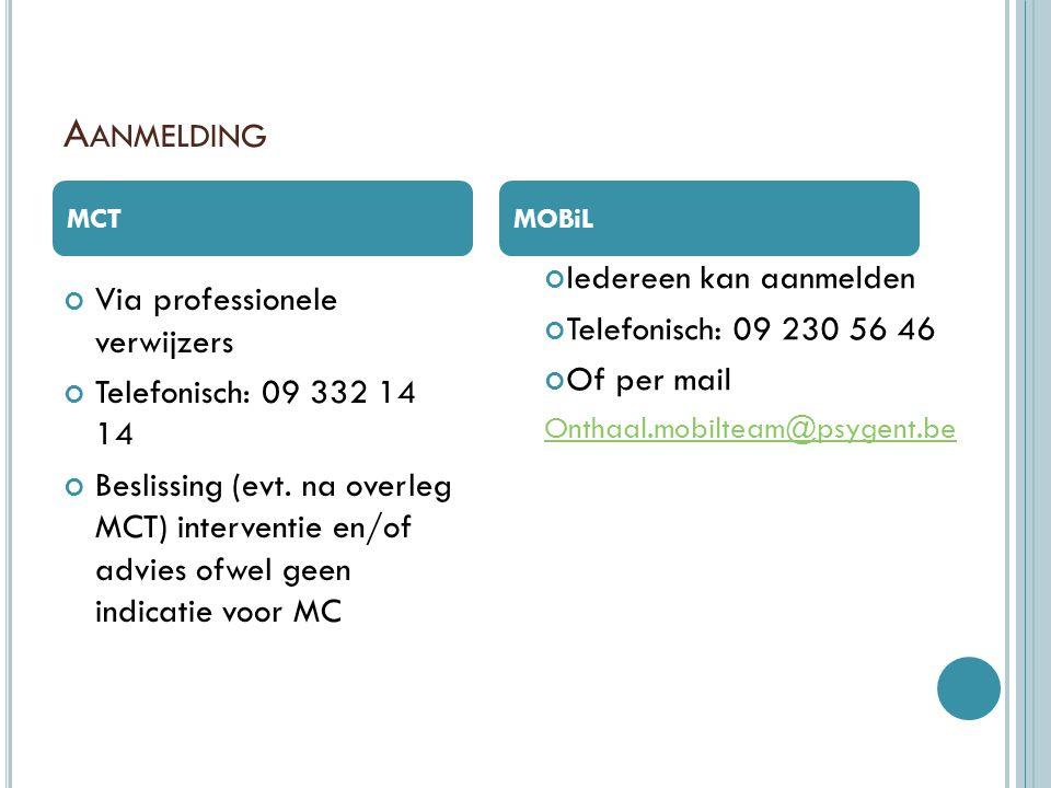 A ANMELDING Via professionele verwijzers Telefonisch: 09 332 14 14 Beslissing (evt. na overleg MCT) interventie en/of advies ofwel geen indicatie voor