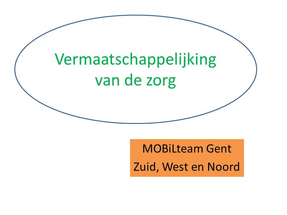 MOBiLteam Gent Zuid, West en Noord Vermaatschappelijking van de zorg
