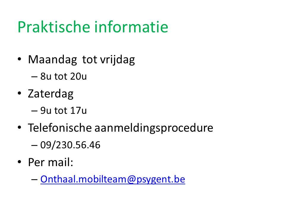 • Maandag tot vrijdag – 8u tot 20u • Zaterdag – 9u tot 17u • Telefonische aanmeldingsprocedure – 09/230.56.46 • Per mail: – Onthaal.mobilteam@psygent.