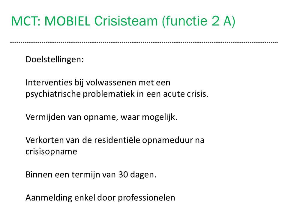 MCT: MOBIEL Crisisteam (functie 2 A) Doelstellingen: Interventies bij volwassenen met een psychiatrische problematiek in een acute crisis. Vermijden v