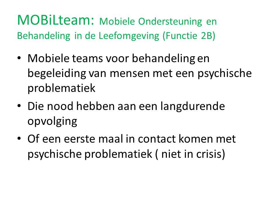 • Mobiele teams voor behandeling en begeleiding van mensen met een psychische problematiek • Die nood hebben aan een langdurende opvolging • Of een ee