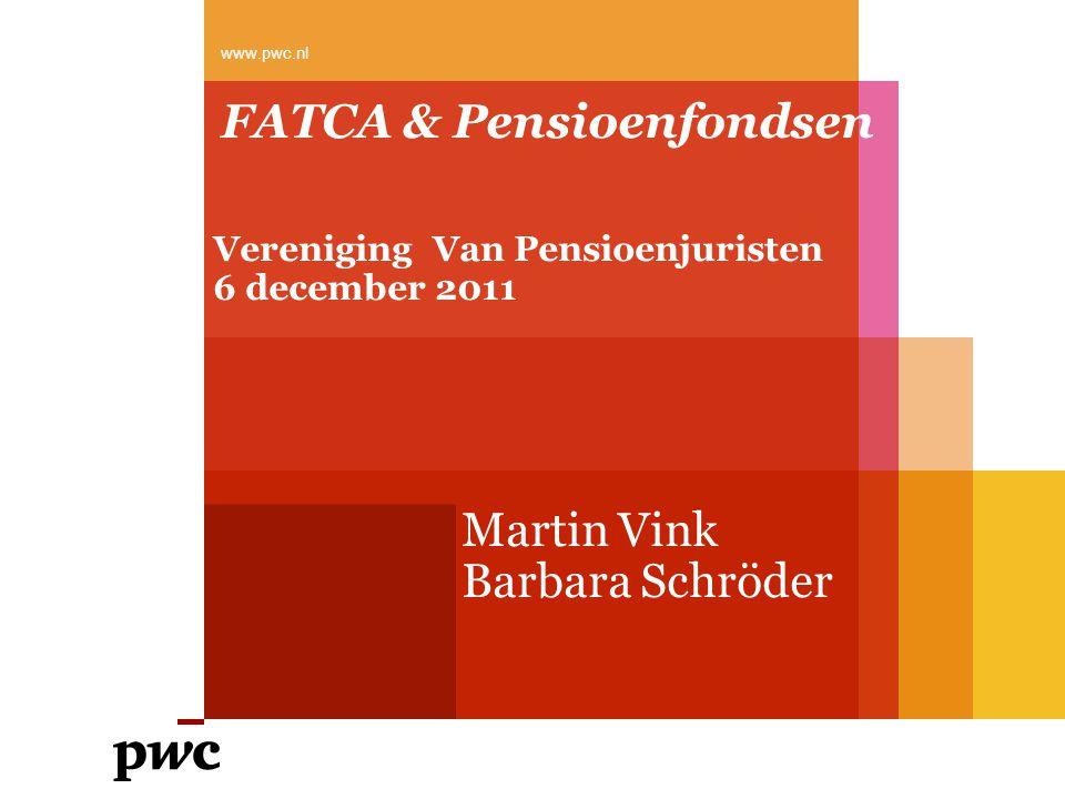 FATCA & Pensioenfondsen Martin Vink Barbara Schröder www.pwc.nl Vereniging Van Pensioenjuristen 6 december 2011
