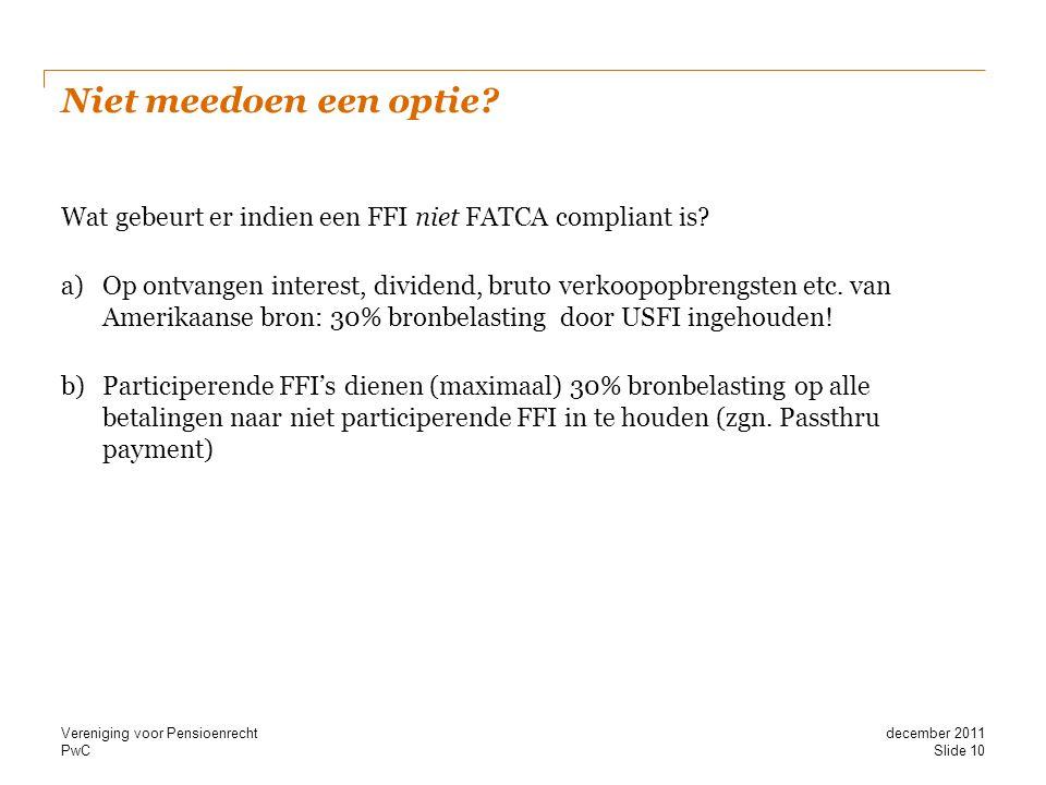 PwC Niet meedoen een optie? Wat gebeurt er indien een FFI niet FATCA compliant is? a)Op ontvangen interest, dividend, bruto verkoopopbrengsten etc. va