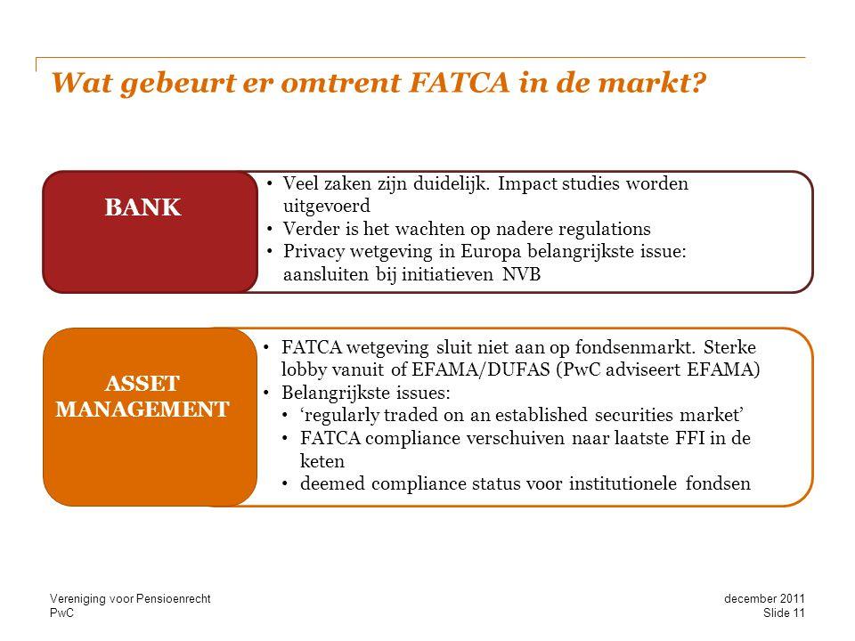 PwC Wat gebeurt er omtrent FATCA in de markt? • Veel zaken zijn duidelijk. Impact studies worden uitgevoerd • Verder is het wachten op nadere regulati