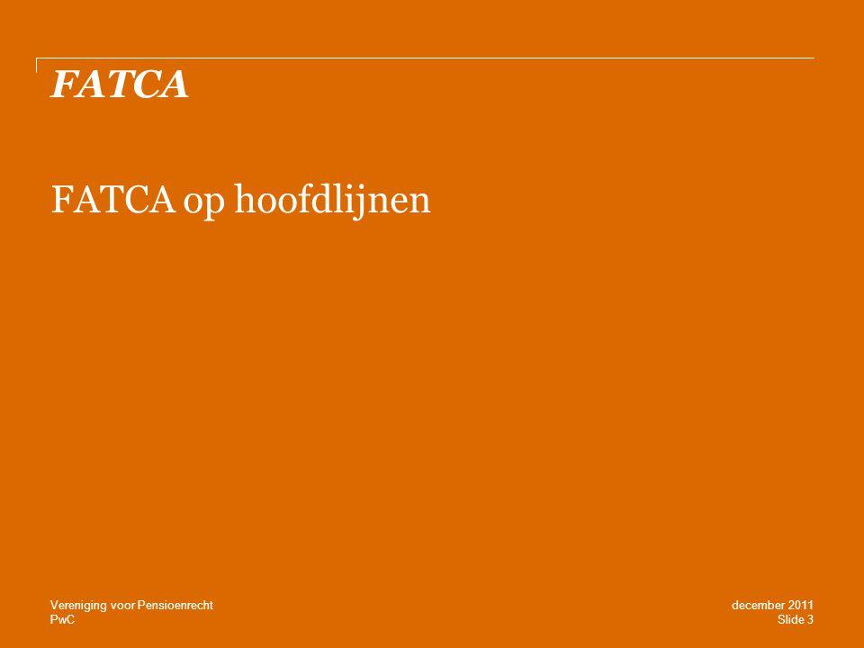PwC FATCA FATCA op hoofdlijnen Slide 3 december 2011 Vereniging voor Pensioenrecht