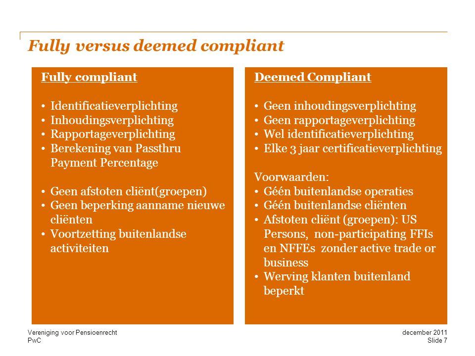 PwC Fully versus deemed compliant Fully compliant • Identificatieverplichting • Inhoudingsverplichting • Rapportageverplichting • Berekening van Passt