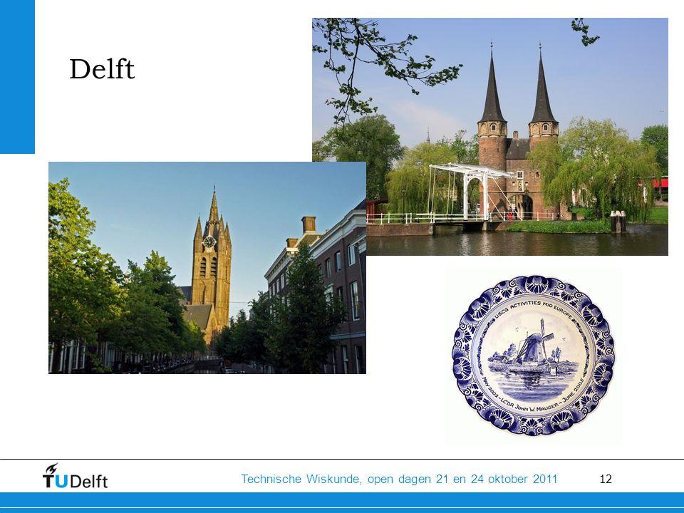 12 Technische Wiskunde, open dagen 21 en 24 oktober 2011 Delft