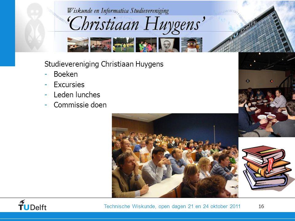 16 Technische Wiskunde, open dagen 21 en 24 oktober 2011 Studievereniging Christiaan Huygens -Boeken -Excursies -Leden lunches -Commissie doen