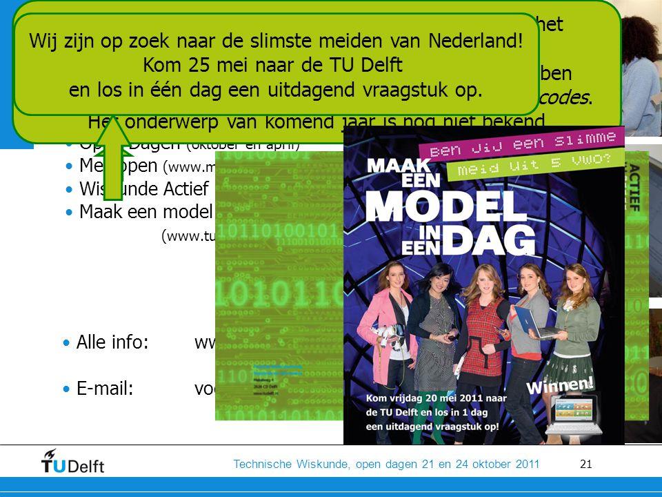 21 Technische Wiskunde, open dagen 21 en 24 oktober 2011 Voorlichtingsactiviteiten •Open Dagen (oktober en april) •Meelopen (www.meeloopdagen.tudelft.nl) •Wiskunde Actief (www.tudelft.nl/wiskundeactief) •Maak een model in één dag (www.tudelft.nl/modelin1dag) Een dagje mee met een student.