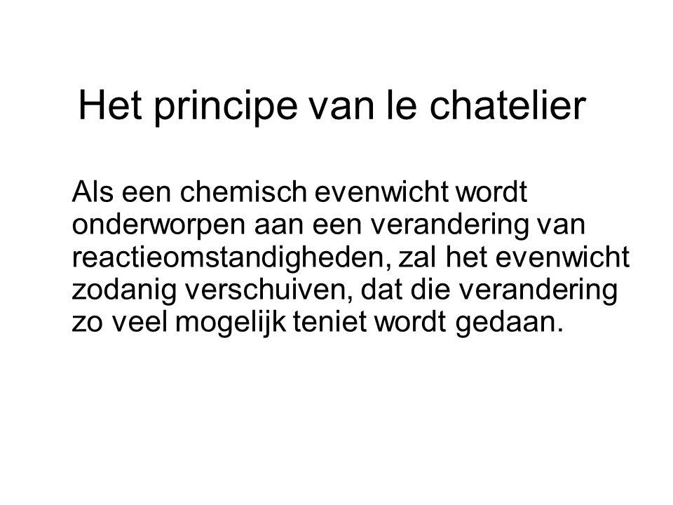 Het principe van le chatelier Als een chemisch evenwicht wordt onderworpen aan een verandering van reactieomstandigheden, zal het evenwicht zodanig ve