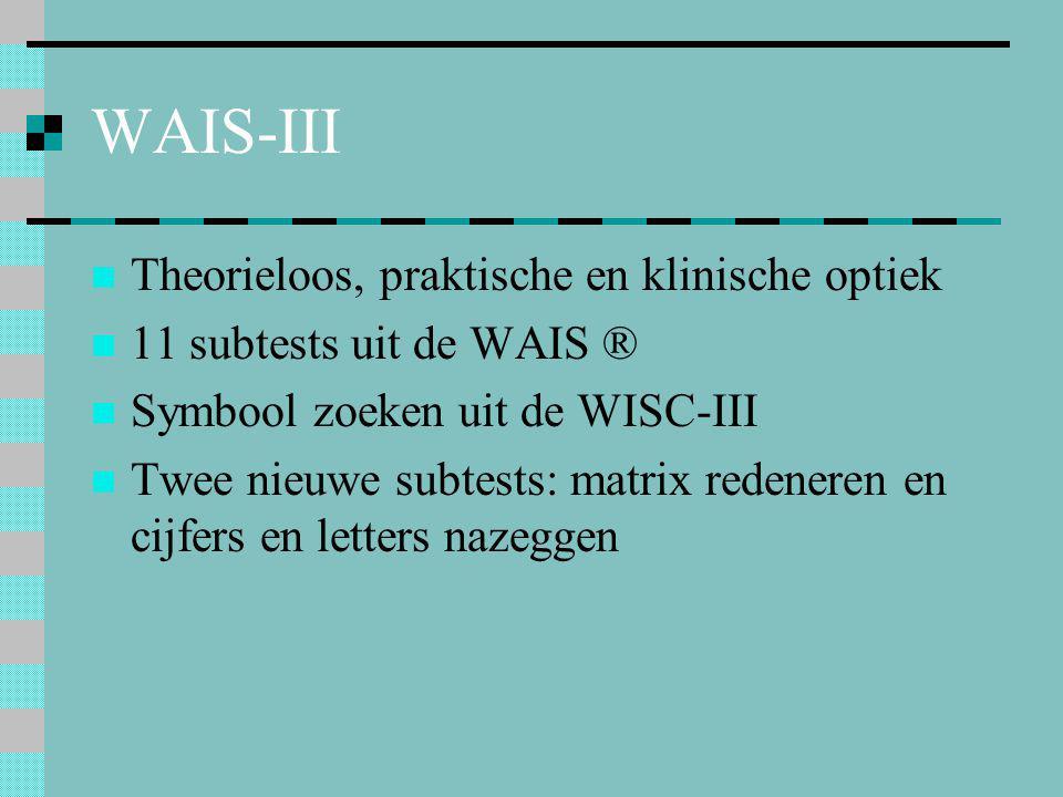 WAIS-III  Theorieloos, praktische en klinische optiek  11 subtests uit de WAIS ®  Symbool zoeken uit de WISC-III  Twee nieuwe subtests: matrix red