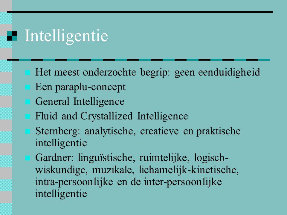 Intelligentie  Het meest onderzochte begrip: geen eenduidigheid  Een paraplu-concept  General Intelligence  Fluid and Crystallized Intelligence 