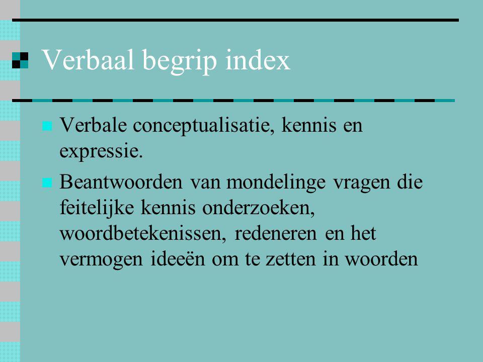 Verbaal begrip index  Verbale conceptualisatie, kennis en expressie.  Beantwoorden van mondelinge vragen die feitelijke kennis onderzoeken, woordbet