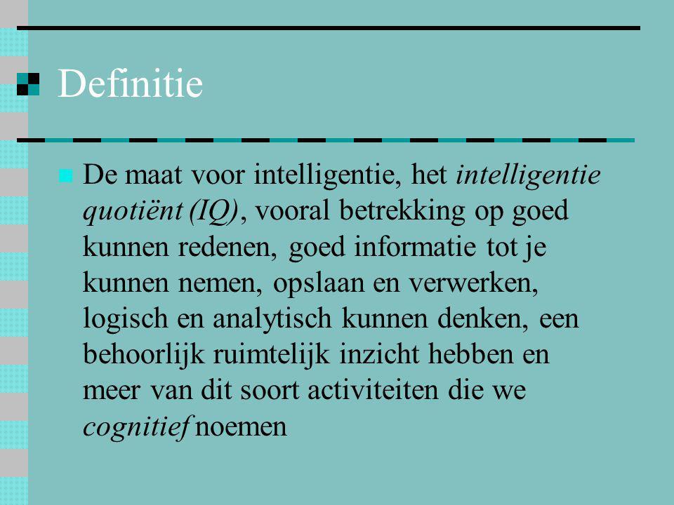 Definitie  De maat voor intelligentie, het intelligentie quotiënt (IQ), vooral betrekking op goed kunnen redenen, goed informatie tot je kunnen nemen